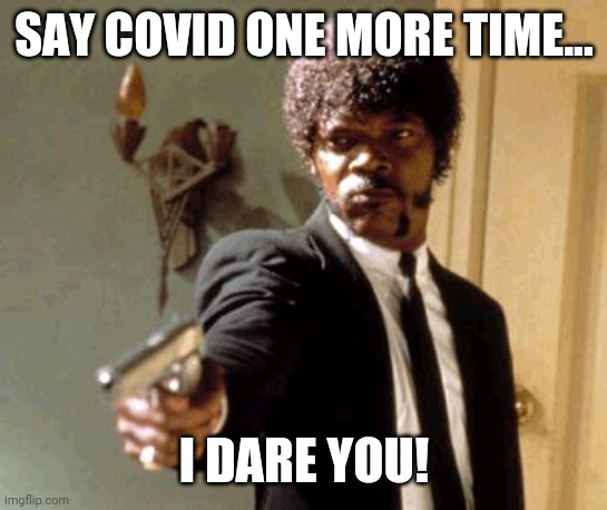 "Say ""COVID"" one more time... 