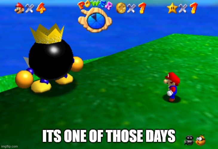 ITS ONE OF THOSE DAYS |  ITS ONE OF THOSE DAYS | image tagged in super,mario,64,super mario 64 | made w/ Imgflip meme maker
