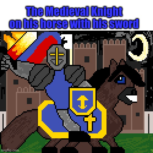Artwork of the Medieval Knight on the horse with his sword |  The Medieval Knight on his horse with his sword | image tagged in artwork,art,medieval,drawings,horse,knight | made w/ Imgflip meme maker