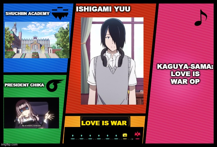 Ishigami yuu in smash |  SHUCHIIN ACADEMY; ISHIGAMI YUU; KAGUYA-SAMA: LOVE IS WAR OP; PRESIDENT CHIKA; LOVE IS WAR | image tagged in smash ultimate dlc fighter profile | made w/ Imgflip meme maker