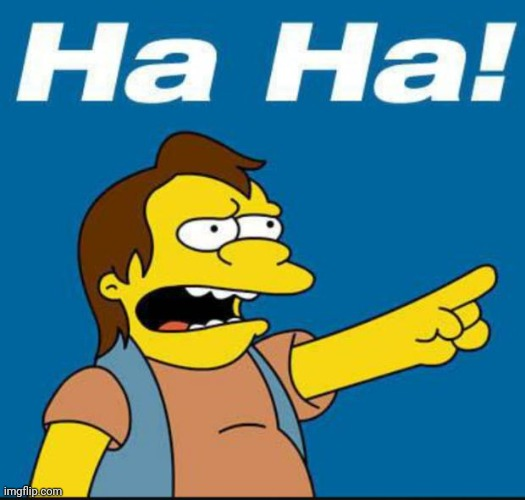 Nelson Laugh Old | image tagged in nelson laugh old | made w/ Imgflip meme maker