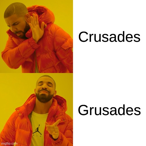 Drake Hotline Bling Meme | Crusades Grusades | image tagged in memes,drake hotline bling | made w/ Imgflip meme maker