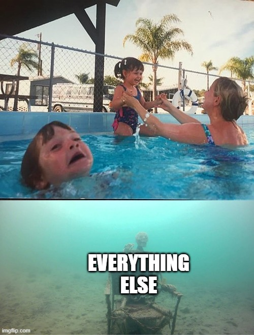drowning kid + skeleton | EVERYTHING ELSE | image tagged in drowning kid  skeleton | made w/ Imgflip meme maker