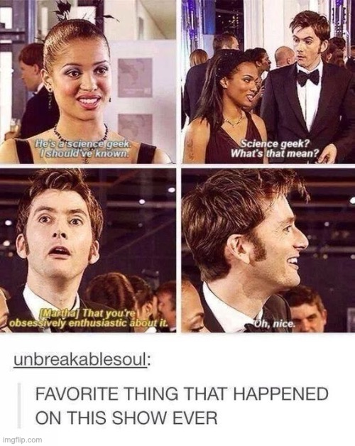 Found on Pinterest. Was gonna submit it in Whoniverse, but fits here too! | image tagged in the tenth doctor,david tennant,doctor who,martha jones,geek,nerd | made w/ Imgflip meme maker