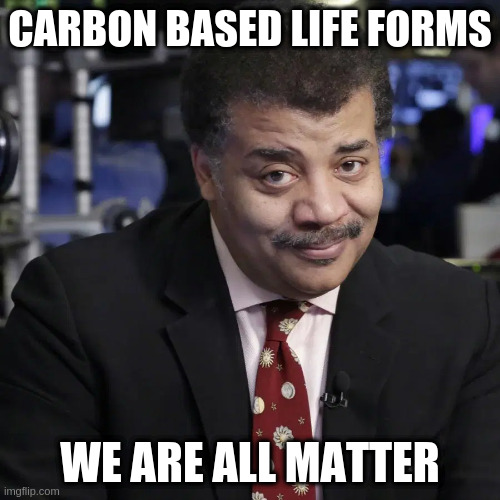 carbon | image tagged in neil degrasse tyson | made w/ Imgflip meme maker