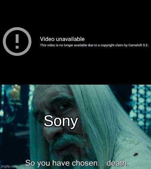 RIP Gameloft |  Sony | image tagged in so you have chosen death,sony,gameloft,spiderman,ps5 | made w/ Imgflip meme maker