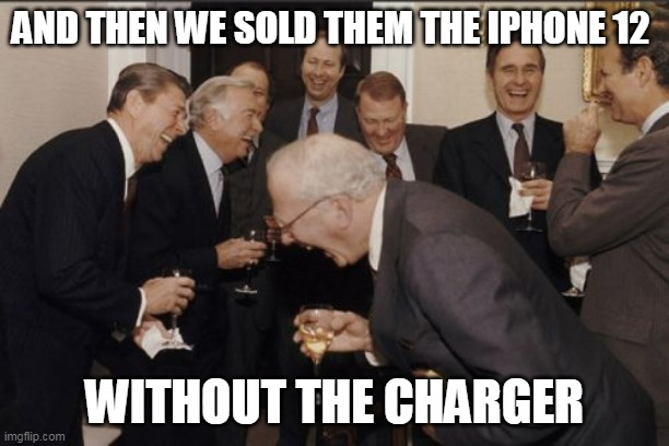 IPhone 12 |  AND THEN WE SOLD THEM THE IPHONE 12; WITHOUT THE CHARGER | image tagged in iphone,apple,usa,laughing men in suits,mac | made w/ Imgflip meme maker