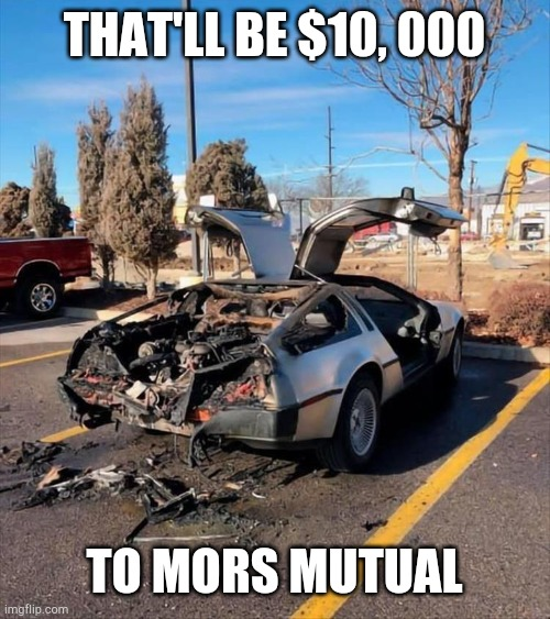 Mors Mutual |  THAT'LL BE $10, 000; TO MORS MUTUAL | image tagged in deluxo,gta online,gta,delorean,lol,back to the future | made w/ Imgflip meme maker