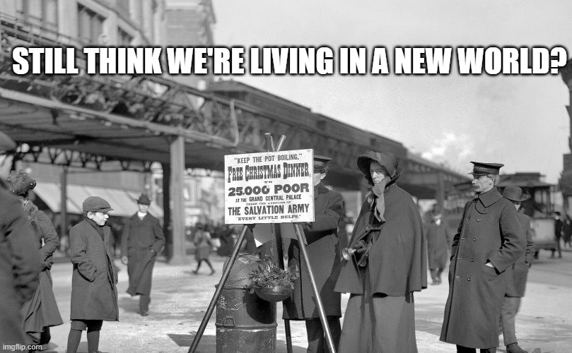 Yay, everythings different now! |  STILL THINK WE'RE LIVING IN A NEW WORLD? | image tagged in charity | made w/ Imgflip meme maker