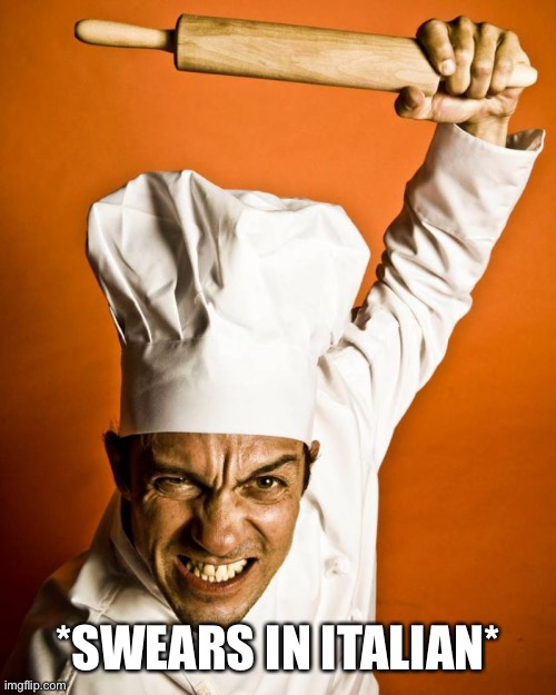 *SWEARS IN ITALIAN* | image tagged in italian,angry,angry chef,chef,italy | made w/ Imgflip meme maker