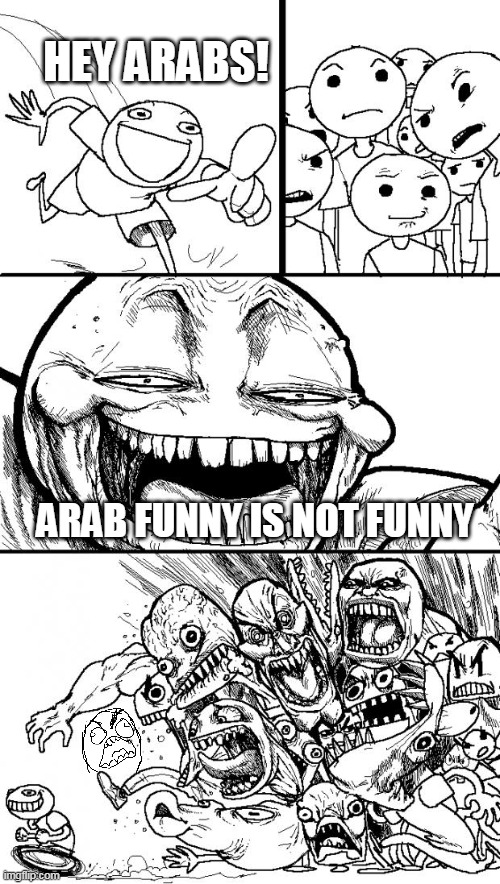 hey arabs! |  HEY ARABS! ARAB FUNNY IS NOT FUNNY | image tagged in memes,hey internet,funny,arab,arab funny | made w/ Imgflip meme maker