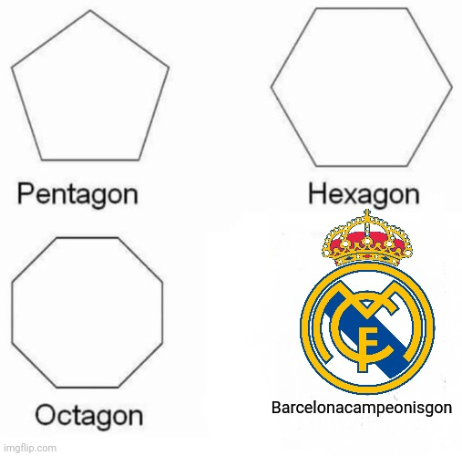 Real Madrid are 2 points above Barca in the LaLiga Title Race |  Barcelonacampeonisgon | image tagged in memes,pentagon hexagon octagon,real madrid,barcelona,funny,spain | made w/ Imgflip meme maker