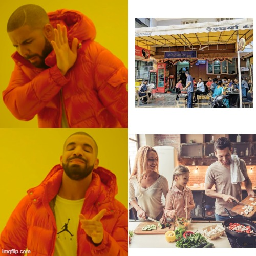 cooking at home > eating out | image tagged in memes,drake hotline bling | made w/ Imgflip meme maker
