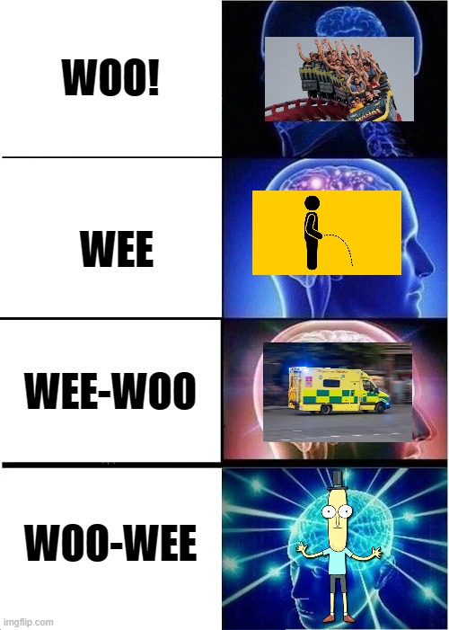 Rick and Morty |  WOO! WEE; WEE-WOO; WOO-WEE | image tagged in memes,expanding brain | made w/ Imgflip meme maker