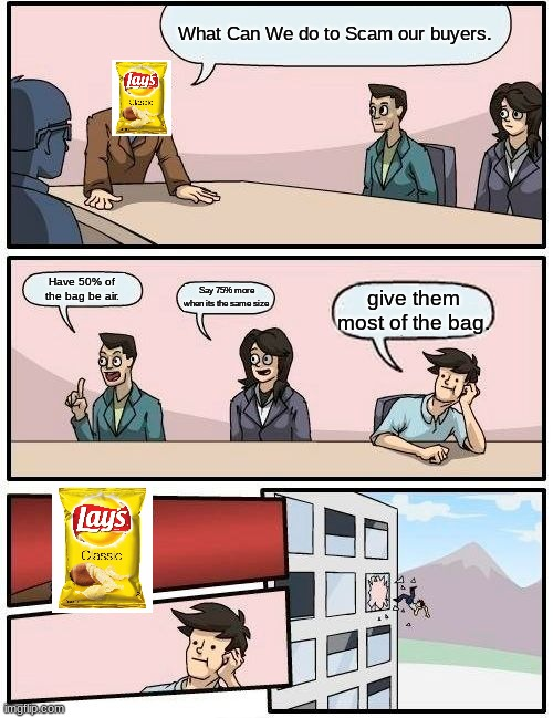 Lays |  What Can We do to Scam our buyers. Have 50% of the bag be air. Say 75% more when its the same size; give them most of the bag. | image tagged in memes,boardroom meeting suggestion,lays chips | made w/ Imgflip meme maker