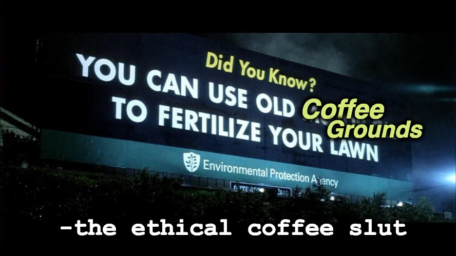 Did You Know? |  Coffee; Grounds; -the ethical coffee slut | image tagged in fight club,billboard,coffee,coffee addict,psa,vandalism | made w/ Imgflip meme maker