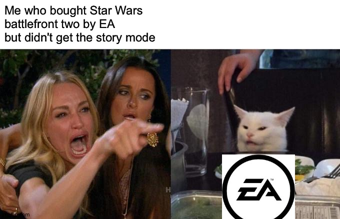 Woman Yelling At Cat Meme |  Me who bought Star Wars battlefront two by EA but didn't get the story mode | image tagged in memes,woman yelling at cat | made w/ Imgflip meme maker