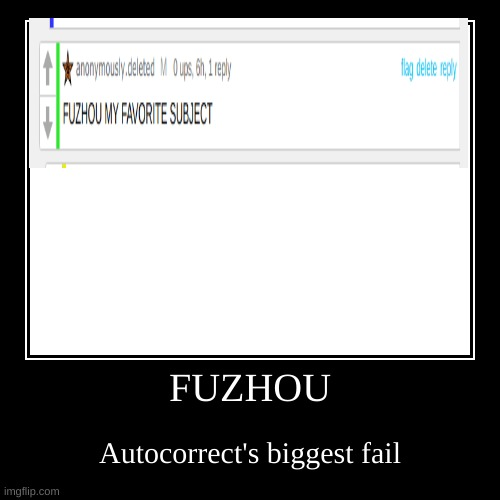 Aaaaand I just realized I forgot to upvote that comment. Sorry, Del.  WHY WOULD YOU NOT UPVOTE THE COMMENT IT IS LEGENDARY-asdf | FUZHOU | Autocorrect's biggest fail | image tagged in funny,demotivationals | made w/ Imgflip demotivational maker