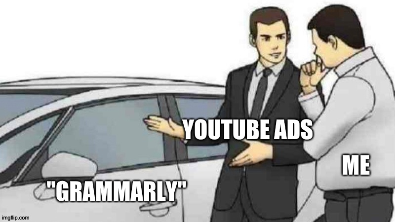 "I was tricked into downloading it!!! |  YOUTUBE ADS; ME; ""GRAMMARLY"" 