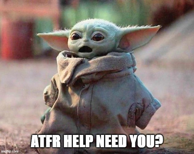 Surprised Baby Yoda |  ATFR HELP NEED YOU? | image tagged in surprised baby yoda | made w/ Imgflip meme maker