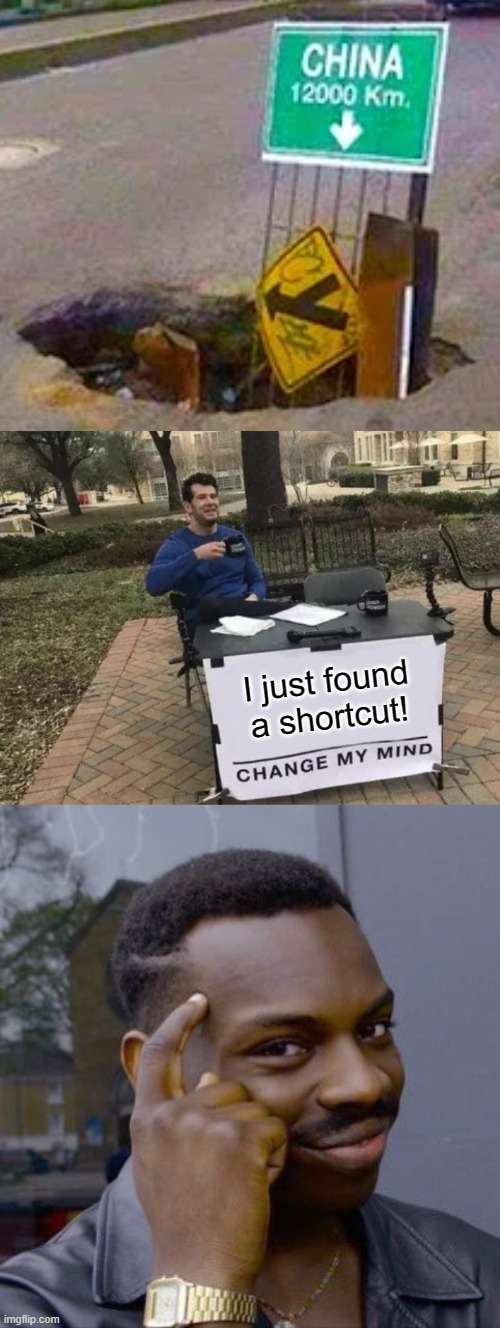 What is this? |  I just found a shortcut! | image tagged in memes,roll safe think about it,change my mind,stupid signs,funny,china | made w/ Imgflip meme maker