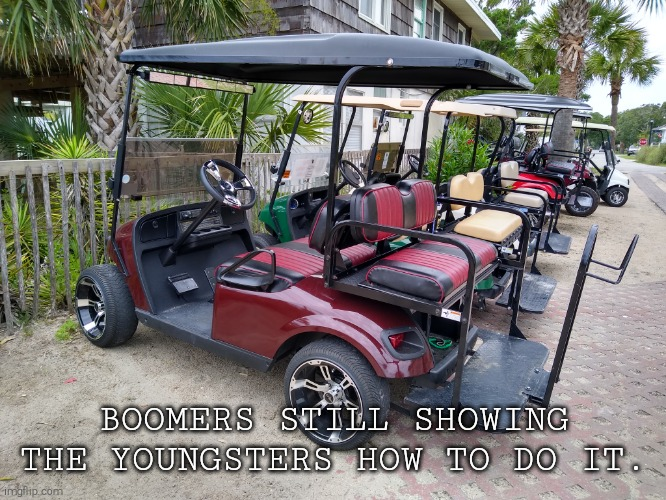Boomers Cars |  BOOMERS STILL SHOWING THE YOUNGSTERS HOW TO DO IT. | image tagged in boomers,golf cart,trump voters,beach,golf | made w/ Imgflip meme maker