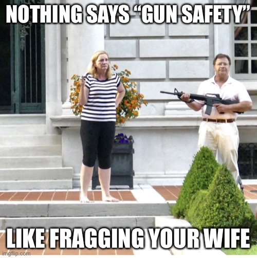 "Fragging the Wife St. Louis lawyers with guns |  NOTHING SAYS ""GUN SAFETY""; LIKE FRAGGING YOUR WIFE 