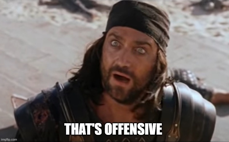 That's offensive meme |  THAT'S OFFENSIVE | image tagged in that's,thats,offensive,meme,troy,eudoros | made w/ Imgflip meme maker