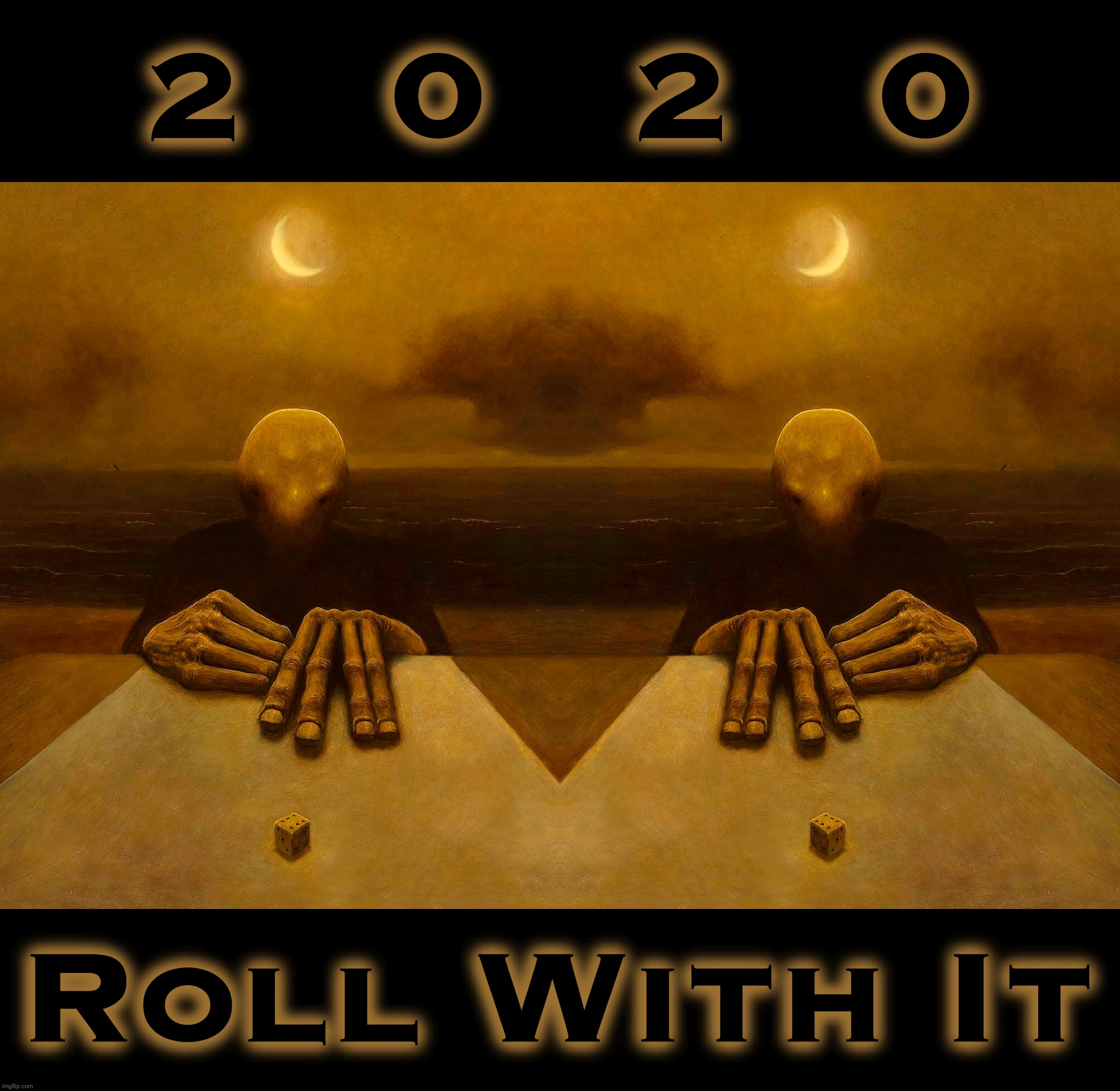 Dicey |  2   0   2   0; Roll With It | image tagged in 2020,memes,king dice,end of the world,covid-19,captain trumps | made w/ Imgflip meme maker