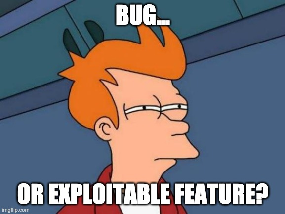 Futurama Fry Meme |  BUG... OR EXPLOITABLE FEATURE? | image tagged in memes,futurama fry | made w/ Imgflip meme maker