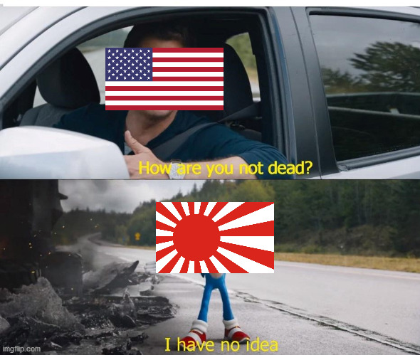 Japan after Hiroshima got nuked: | image tagged in sonic how are you not dead,wwii,nuke,japan,usa,hiroshima | made w/ Imgflip meme maker