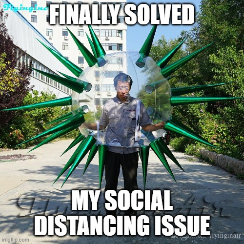 Social Distancing Right |  FINALLY SOLVED; MY SOCIAL DISTANCING ISSUE | image tagged in coronavirus,corona virus,coronavirus meme,coronavirus body suit,social distancing | made w/ Imgflip meme maker