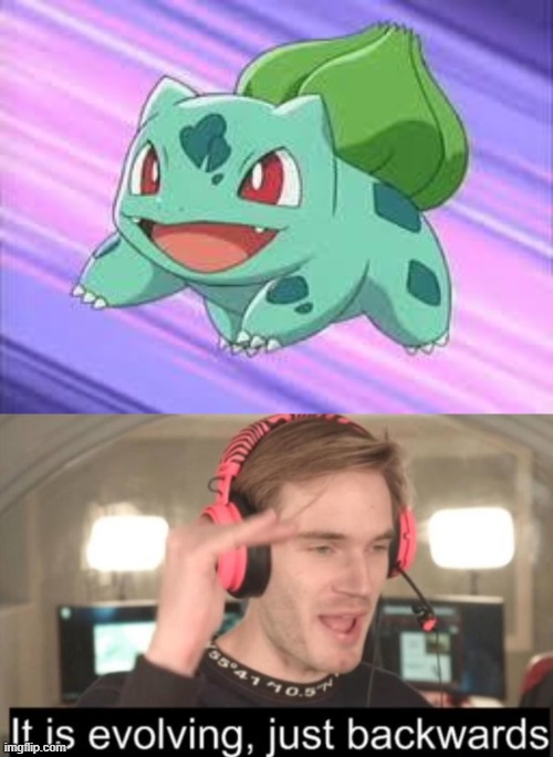Bulbasaur's Evolving Backwards!... | image tagged in bulbasaur,it is evolving just backwards,memes,pokemon,evolution | made w/ Imgflip meme maker