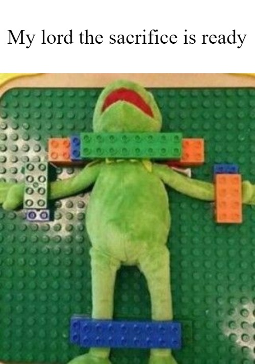 Kermit Sacrifice |  My lord the sacrifice is ready | image tagged in kermit sacrifice,lego,green,sacrifice,dark lord | made w/ Imgflip meme maker