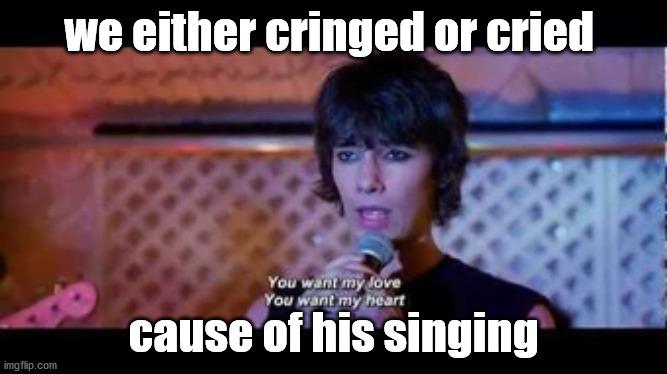 Rodrick |  we either cringed or cried; cause of his singing | image tagged in singing | made w/ Imgflip meme maker