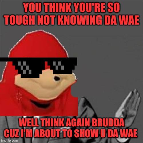 Let me show u da wae - Imgflip