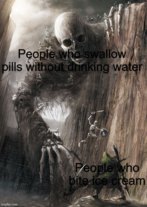 No need to thank me |  People who swallow pills without drinking water; People who bite ice cream | image tagged in memes | made w/ Imgflip meme maker