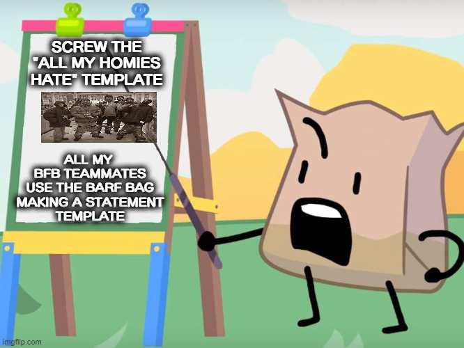 "Barf Bag makes a statement |  SCREW THE ""ALL MY HOMIES HATE"" TEMPLATE; ALL MY  BFB TEAMMATES USE THE BARF BAG MAKING A STATEMENT TEMPLATE 