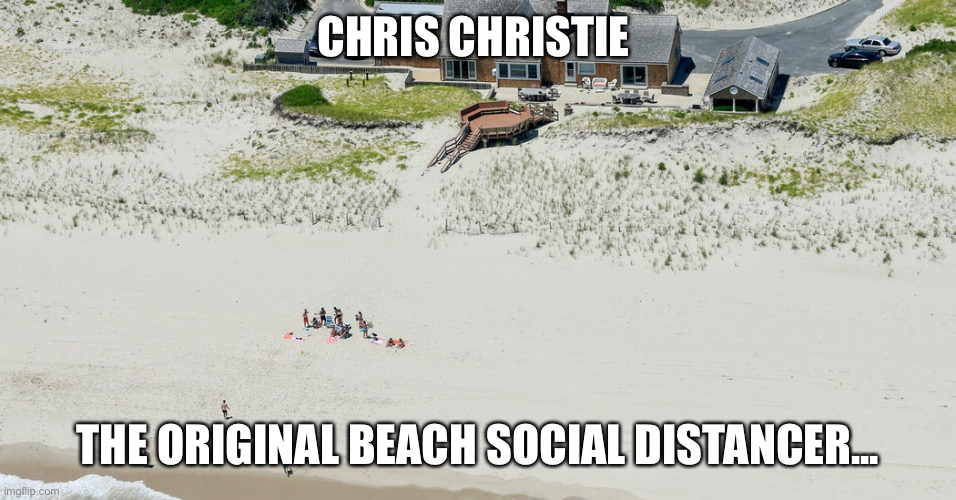 Chris Christy |  CHRIS CHRISTIE; THE ORIGINAL BEACH SOCIAL DISTANCER... | image tagged in chris christie,governor,new jersey,social distancing,corrupt,covid-19 | made w/ Imgflip meme maker