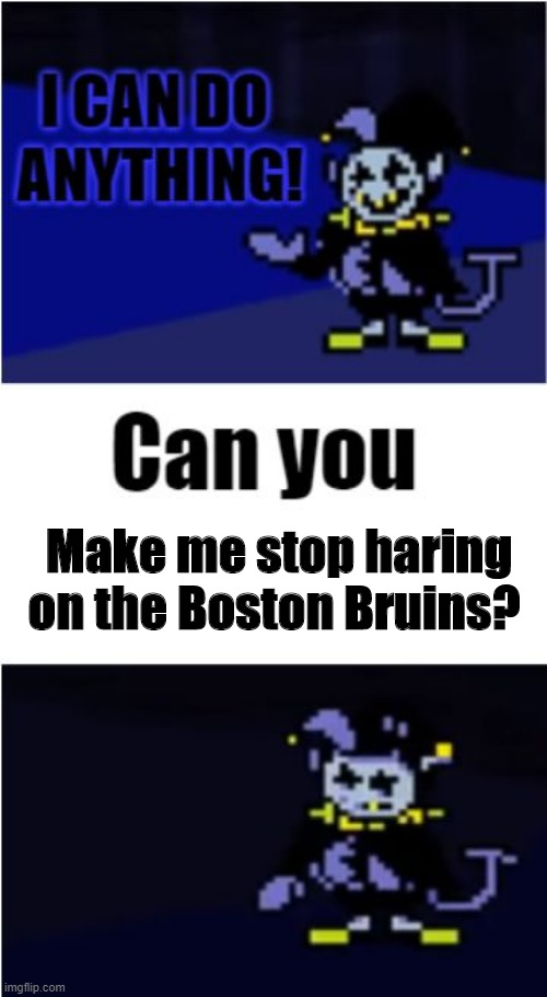 I can do anything meme |  Make me stop haring on the Boston Bruins? | image tagged in i can do anything,memes,sports,funny memes | made w/ Imgflip meme maker