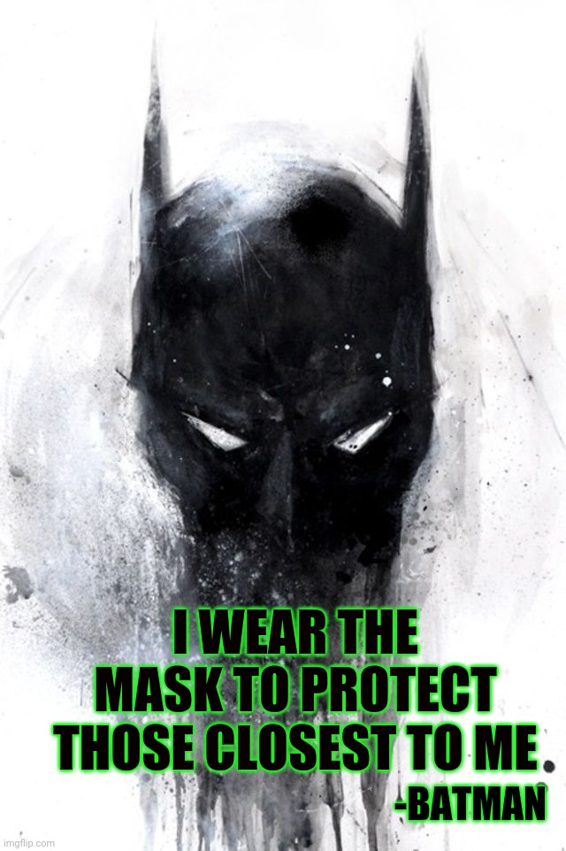 Batman mask |  I WEAR THE MASK TO PROTECT THOSE CLOSEST TO ME; -BATMAN | image tagged in batman,covid-19,covid19,mask,the mask | made w/ Imgflip meme maker