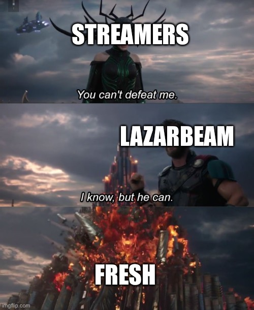 Lazarbeam vs. Streamers |  STREAMERS; LAZARBEAM; FRESH | image tagged in you can't defeat me,lazarbeam,fresh,streamer | made w/ Imgflip meme maker