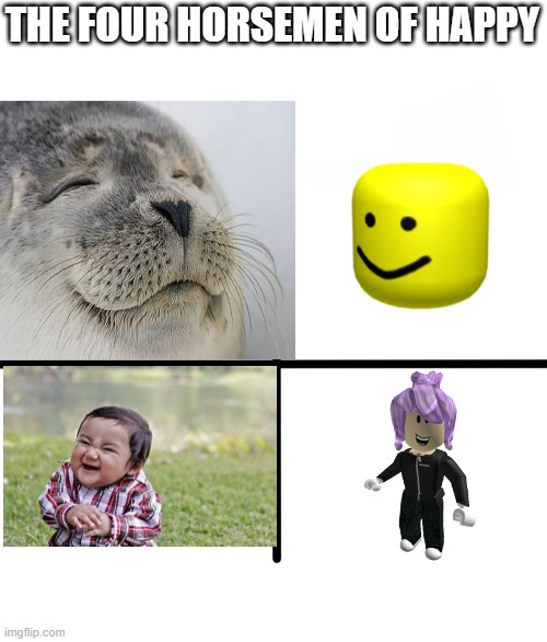 the four horsemen of happy |  THE FOUR HORSEMEN OF HAPPY | image tagged in memes,blank starter pack | made w/ Imgflip meme maker