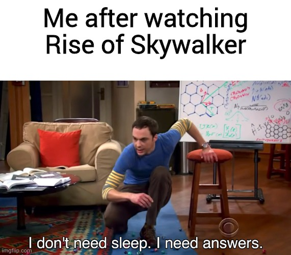 TROS had too many plot holes |  Me after watching Rise of Skywalker | image tagged in i don't need sleep i need answers,star wars,memes,funny,the rise of skywalker | made w/ Imgflip meme maker