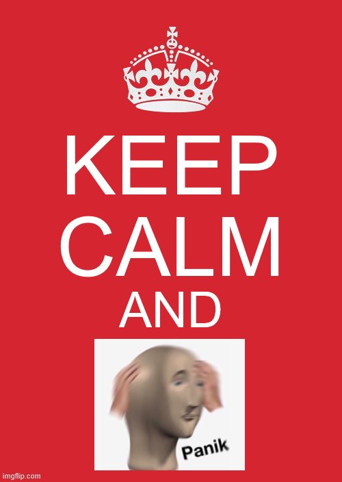 panik panik panik |  KEEP CALM; AND | image tagged in memes,keep calm and carry on red,meme man | made w/ Imgflip meme maker