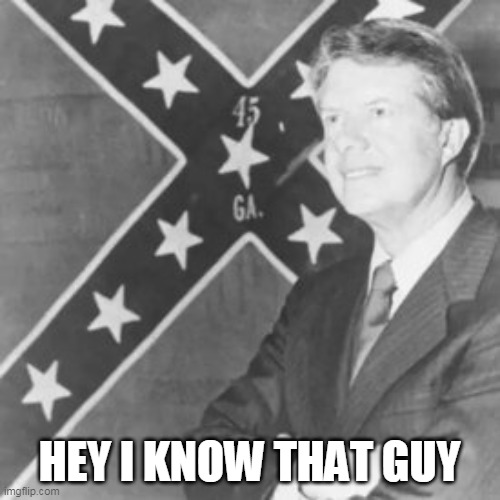Jimmy Carter | HEY I KNOW THAT GUY | image tagged in jimmy carter | made w/ Imgflip meme maker
