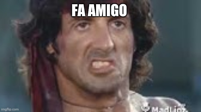 FA AMIGO | image tagged in rambo | made w/ Imgflip meme maker