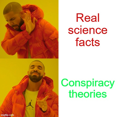 Drake Hotline Bling Meme |  Real science facts; Conspiracy theories | image tagged in memes,drake hotline bling | made w/ Imgflip meme maker