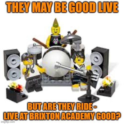 Ride - live at Brixton Academy 1992 is the benchmark for all bands |  THEY MAY BE GOOD LIVE; BUT ARE THEY RIDE - LIVE AT BRIXTON ACADEMY GOOD? | image tagged in lego rock band,live band,band,gig,ride,music | made w/ Imgflip meme maker