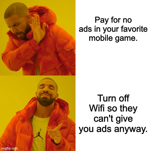 Drake Hotline Bling Meme |  Pay for no ads in your favorite mobile game. Turn off Wifi so they can't give you ads anyway. | image tagged in memes,drake hotline bling | made w/ Imgflip meme maker
